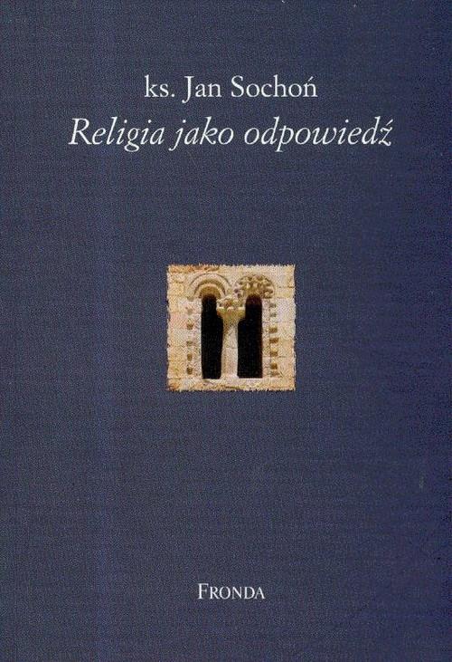 Religia jako odpowiedź Sochoń Jan