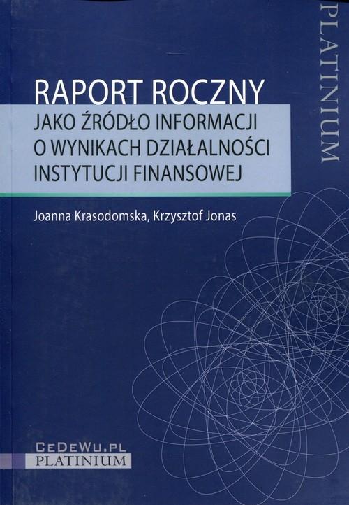 Raport roczny jako źródło informacji o wynikach działalności instytucji finansowej Krasodomska Joanna, Jonas Krzysztof