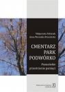 Cmentarz park podwórko. Poznańskie przestrzenie pamięci Fabiszak Małgorzata, Brzezińska Anna Weronika