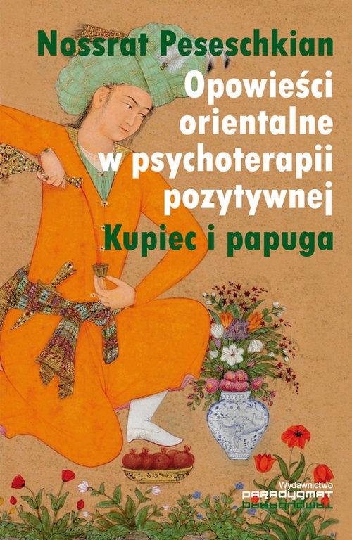 Opowieści orientalne w psychoterapii pozytywnej Peseschkian Nossrat