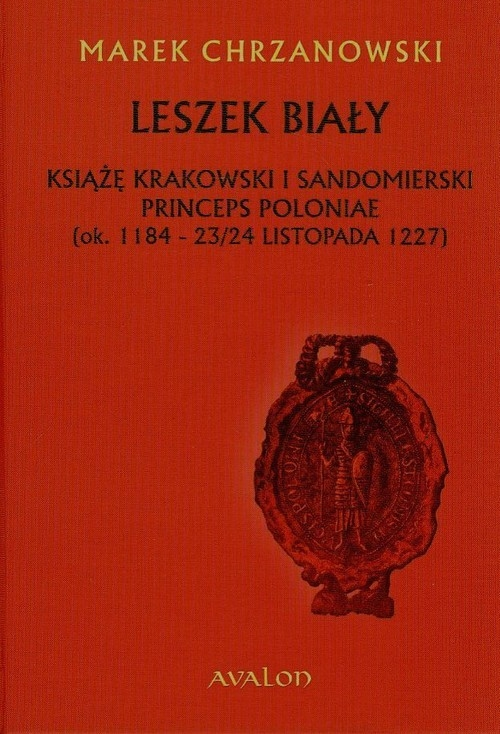 Leszek Biały Książę krakowski i sandomierski Chrzanowski Marek