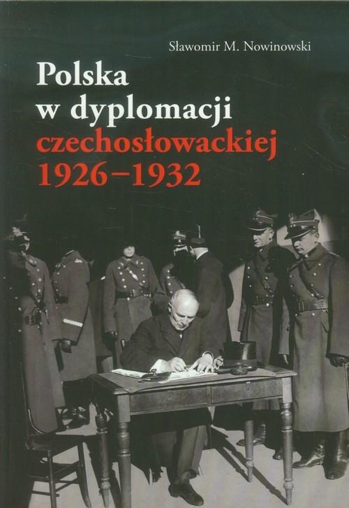 Polska w dyplomacji czechosłowackiej 1926-1932 Nowinowski Sławomir M.