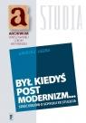 Był kiedyś postmodernizm... Sześć esejów o schyłku XX stulecia Leder Andrzej
