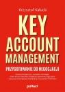 Key Account Management. Przygotowanie do negocjacji Kałucki Krzysztof