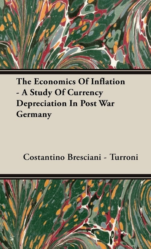 The Economics Of Inflation - A Study Of Currency Depreciation In Post War Germany Bresciani - Turroni Costantino