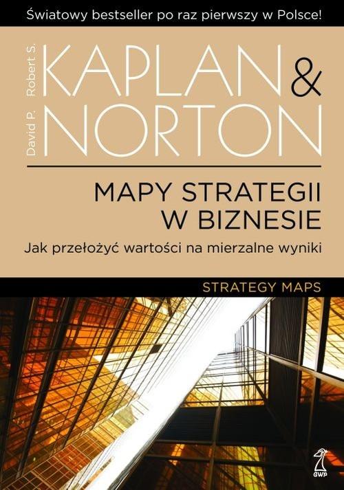 Mapy strategii w biznesie Kaplan Robert S., Norton David P.