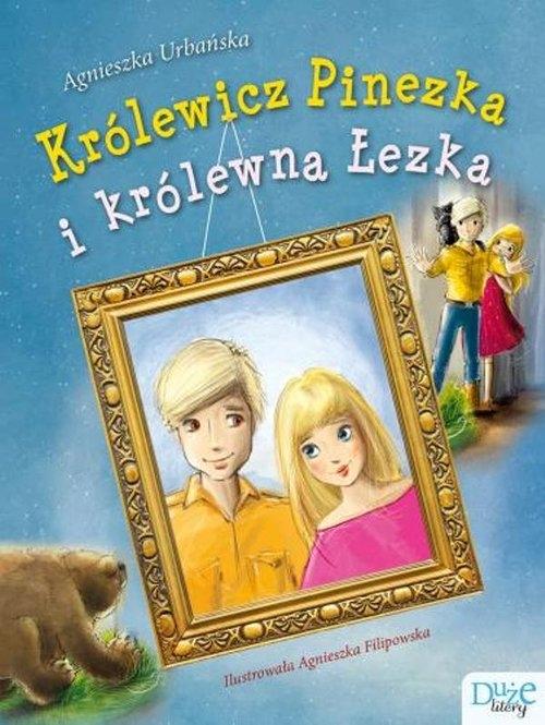 Królewicz Pinezka i królewna Łezka Urbańska Agnieszka