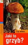 Czy wiesz jaki to grzyb