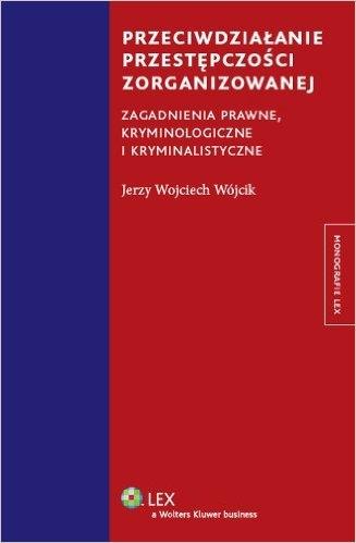 Przeciwdziałanie przestępczości zorganizowanej Wójcik Jerzy Wojciech