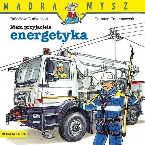 Mądra Mysz. Mam przyjaciela energetyka Ludwiczak Bolesław