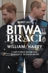 Bitwa braci. William, Harry i historia rozpadu rodziny Windsorów Lacey Robert