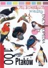 Na ścieżkach wiedzy. 100 ptaków