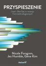 Przyspieszenie. Lean i DevOps w rozwoju firm technologicznych Nicole Forsgren PhD, Jez Humble, Gene Kim