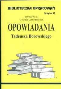 Biblioteczka Opracowań Opowiadania Tadeusza Borowskiego Lementowicz Urszula