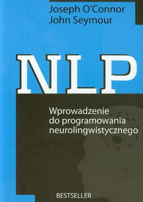 NLP Wprowadzenie do programowania neurolingwistycznego OConnor Joseph, Seymour John