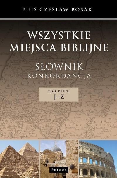 Wszystkie miejsca biblijne Słownik konkordancja Tom 2 J-Ź Bosak Czesław