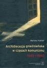 Archidiecezja gnieźnieńska w czasach komunizmu 1945-1980 Kaliski Bartosz