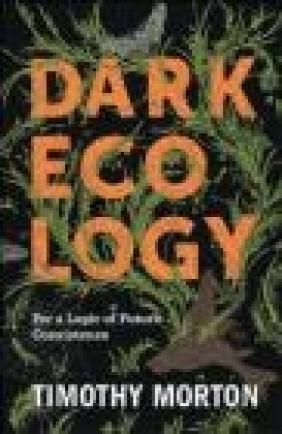 Dark Ecology Timothy Morton