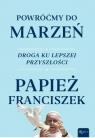 Powróćmy do marzeń Droga ku lepszej przyszłości Papież Franciszek
