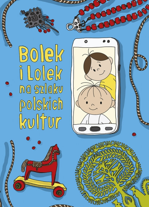 Bolek i Lolek na szlaku polskich kultur Dorota Majkowska-Szajer, Anna Nowacka