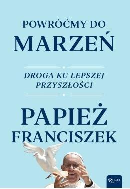 Powróćmy do marzeń Papież Franciszek