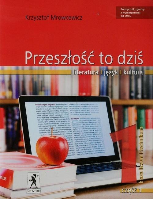 Przeszłość to dziś 1 Podręcznik Część 1 Poziom podstawowy i rozszerzony Mrowcewicz Krzysztof