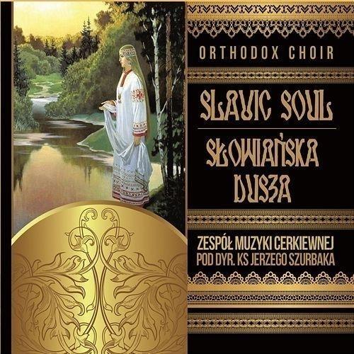 Słowiańska dusza - Slavic Soul Zespół Muzyki Cerkiewnej pod dyr. ks Jerzego Szurbaka