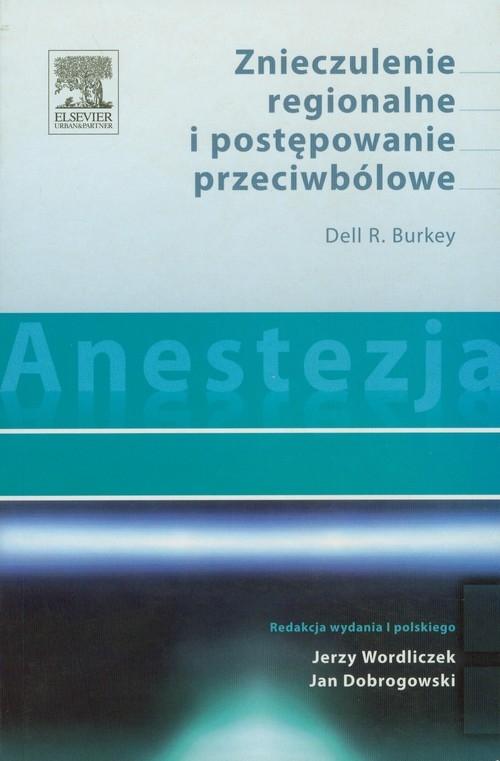 Anestezja Znieczulenie regionalne i postępowanie przeciwbólowe Burkey Dell R.