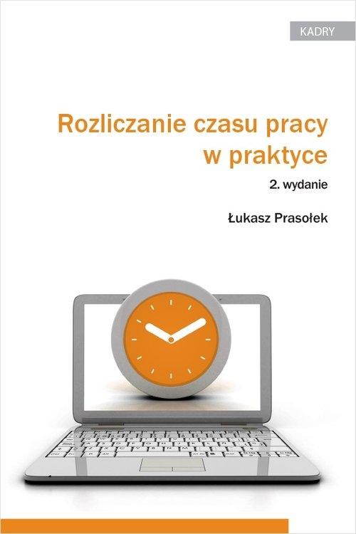 Rozliczanie czasu pracy w praktyce Prasołek Łukasz