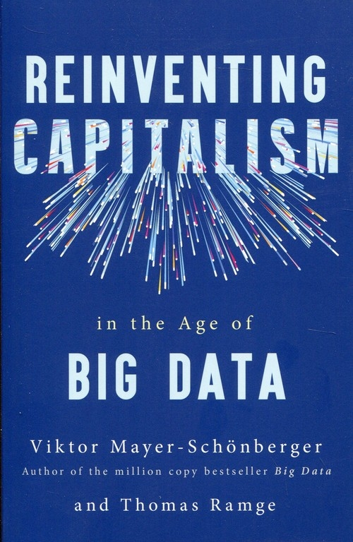 Reinventing Capitalism in the Age of Big Data Mayer-Schonberger Viktor, Ramge Thomas
