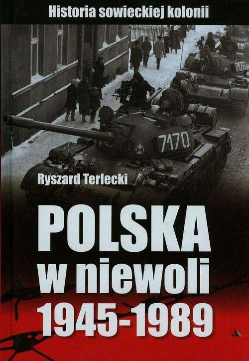 Polska w niewoli 1945-1989 Terlecki Ryszard