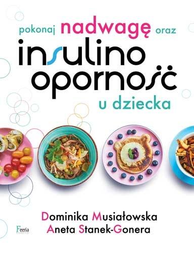 Pokonaj nadwagę oraz insulinooporność u dziecka Musiałowska Dominika, Stanek-Gonera Aneta
