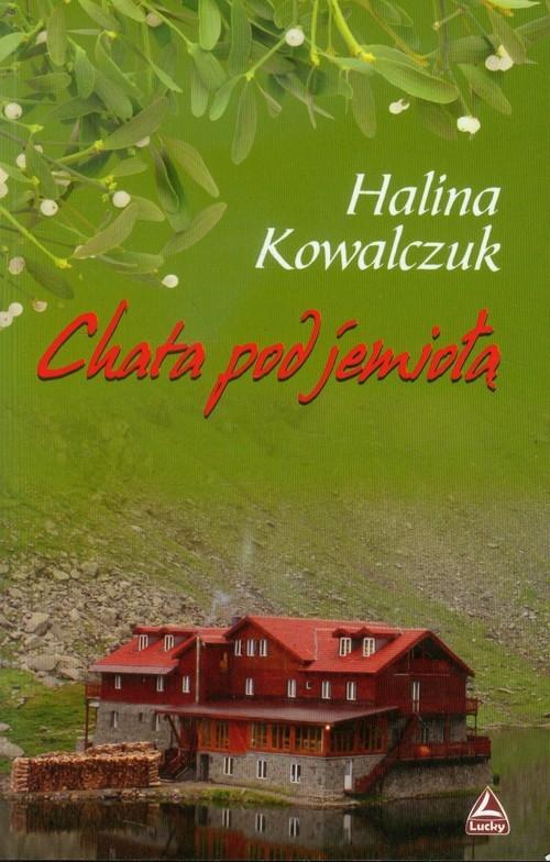 Chata pod jemiołą Kowalczyk Halina