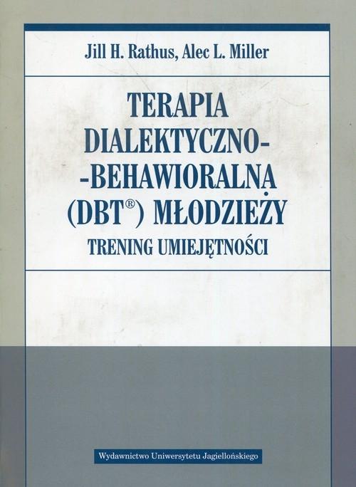 Terapia dialektyczno-behawioralna DBT młodzieży Rathus Jill H., Miller Alec L.
