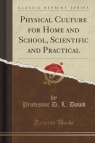 Physical Culture for Home and School, Scientific and Practical (Classic Reprint)