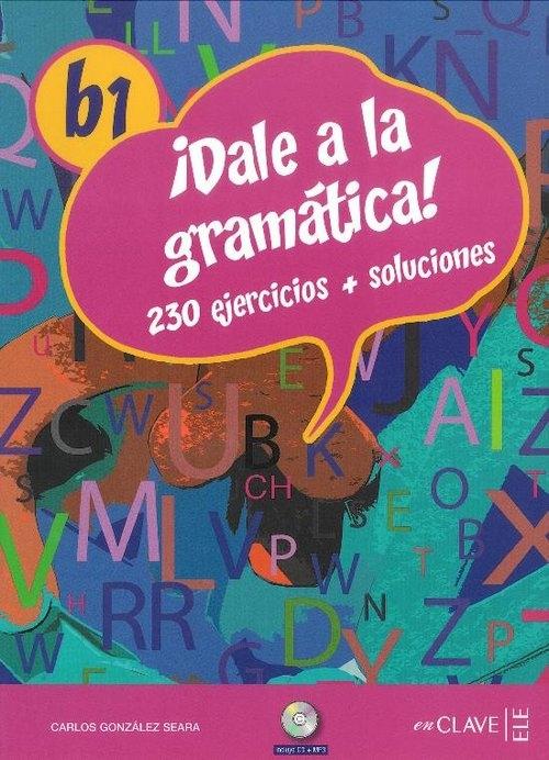 Dale a la gramatica B1 Książka + ćwiczenia + klucz + CD Seara Gonzalez Carlos