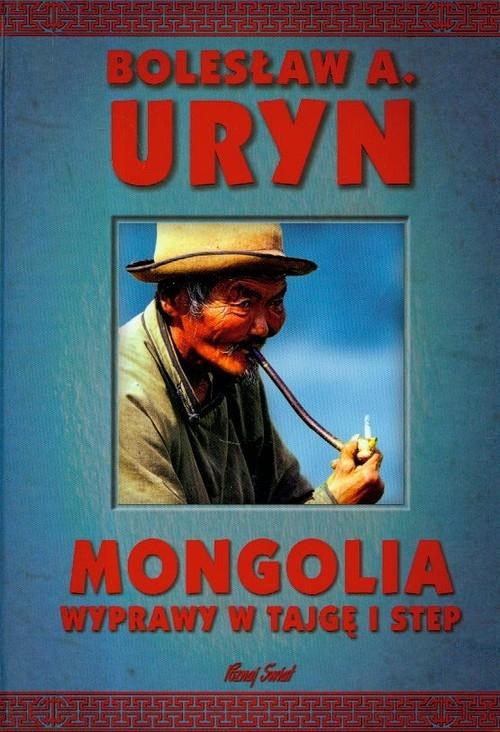 Mongolia wyprawy w tajgę i step Uryn Bolesław A.
