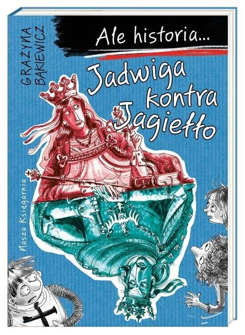 Ale historia... Jadwiga kontra Jagiełło Bąkiewicz Grażyna