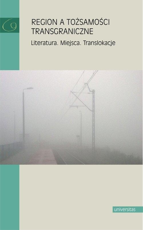 Region a tożsamości transgraniczne red. Danuta Zawadzka, red. Małgorzata Mikołajczak, red. Katarzyna Sawicka-Mierzyńska