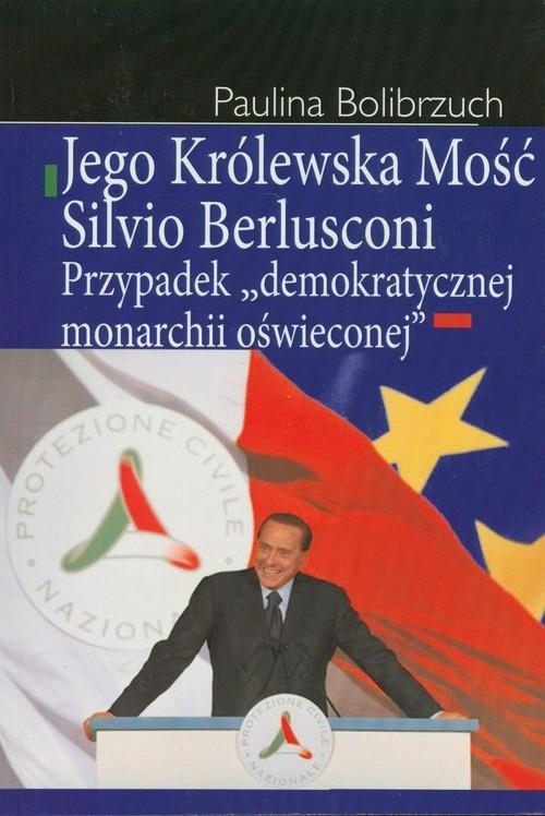Jego Królewska Mość Silvio Berlusconi Bolibrzuch Paulina
