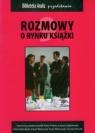 Rozmowy o rynku książki Frołow Kuba, Gołębiewski Łukasz, Dobrołęcki Piotr