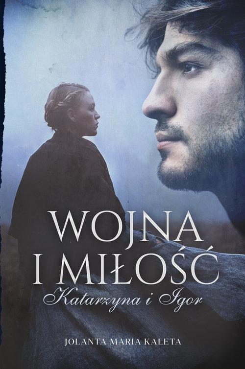 Wojna i miłość Katarzyna i Igor (Uszkodzona okładka) Kaleta Jolanta Maria