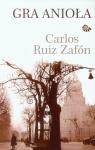 Gra anioła Zafon Carlos Ruiz
