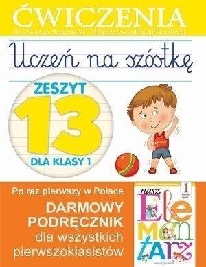 Uczeń na szóstkę. Zeszyt 13 dla klasy 1. Ćwiczenia do `Naszego Elementarza` (MEN) Anna Wiśniewska
