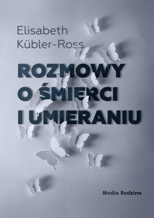 Rozmowy o śmierci i umieraniu Kübler-Ross Elizabeth