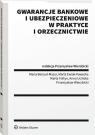 Gwarancje bankowe i ubezpieczeniowe w praktyce i orzecznictwie Wierzbicki Przemysław (red.)