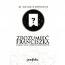Zrozumieć Franciszka KS.OLSZEWSKI M.