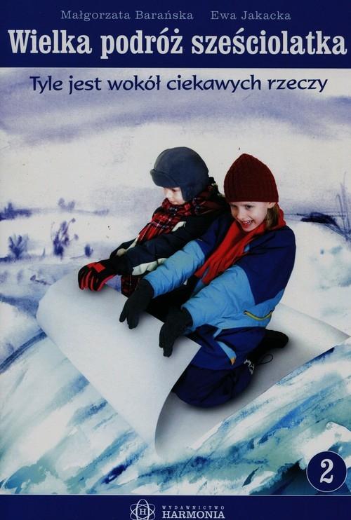 Wielka podróż sześciolatka 2 Tyle jest wokół ciekawych rzeczy Barańska Małgorzata, Jakacka Ewa