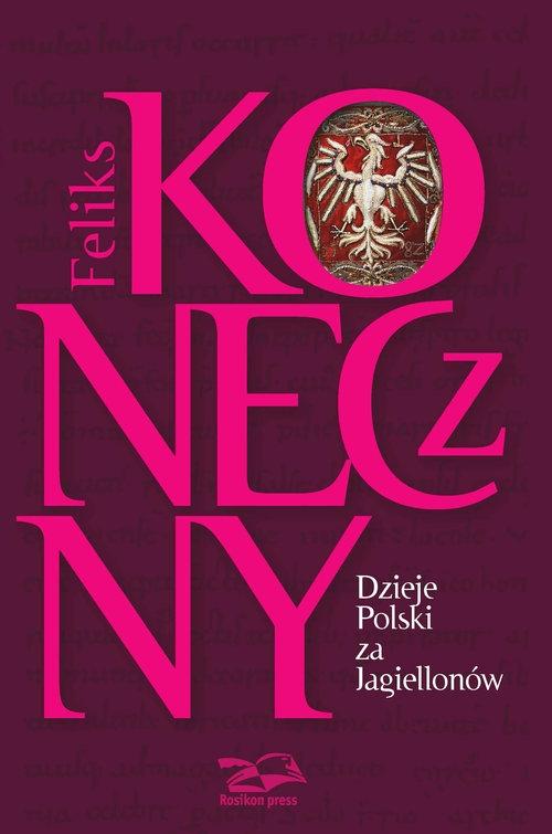 Dzieje Polski za Jagiellonów Koneczny Feliks