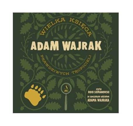 Wielka księga prawdziwych tropicieli (Audiobook) Adam Wajrak